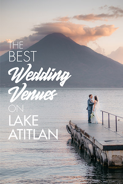 The 13 Best Wedding Venues on Lake Atitlan in 2020