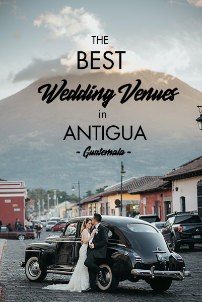 The 18 Best Wedding Venues in Antigua Guatemala ~ 2020